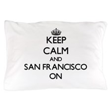 Keep Calm and San Francisco ON Pillow Case