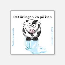 "Det ar ingen ko pa isen Square Sticker 3"" x 3"""