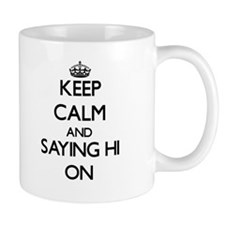 Keep Calm and Saying Hi ON Mugs