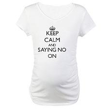 Keep Calm and Saying No ON Shirt