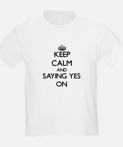 Keep Calm and Saying Yes ON T-Shirt