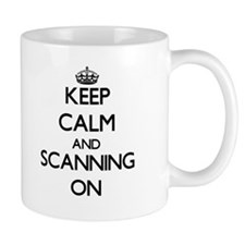 Keep Calm and Scanning ON Mugs