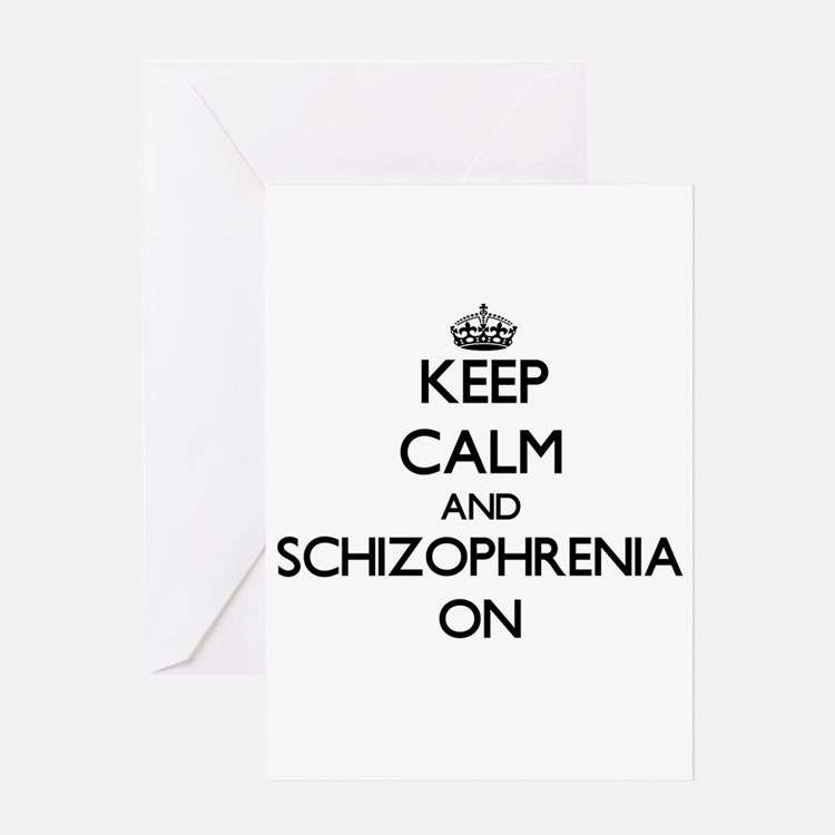 Keep Calm and Schizophrenia ON Greeting Cards