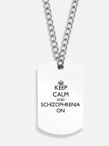 Keep Calm and Schizophrenia ON Dog Tags