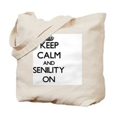 Keep Calm and Senility ON Tote Bag