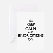 Keep Calm and Senior Citizens ON Greeting Cards
