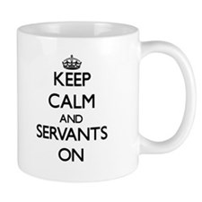 Keep Calm and Servants ON Mugs