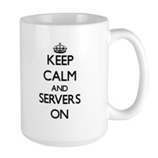Keep Calm and Servers ON Mugs