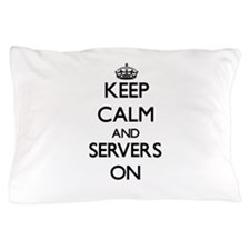 Keep Calm and Servers ON Pillow Case