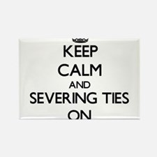 Keep Calm and Severing Ties ON Magnets