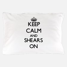 Keep Calm and Shears ON Pillow Case