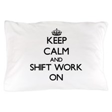 Keep Calm and Shift Work ON Pillow Case