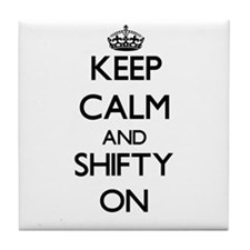 Keep Calm and Shifty ON Tile Coaster