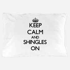 Keep Calm and Shingles ON Pillow Case