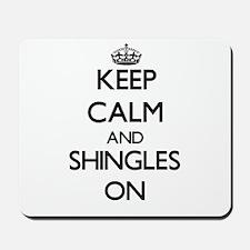 Keep Calm and Shingles ON Mousepad