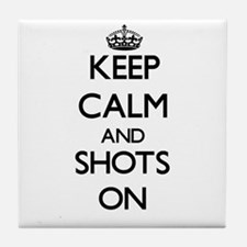Keep Calm and Shots ON Tile Coaster