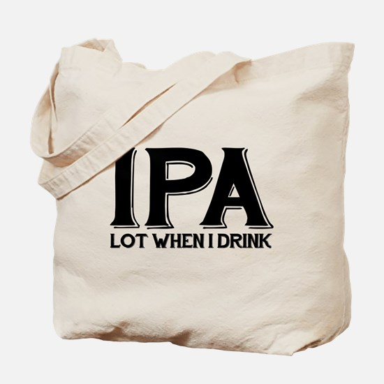 IPA Lot When I Drink Tote Bag
