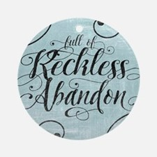 Full Of Reckless Abandon Ornament (Round)