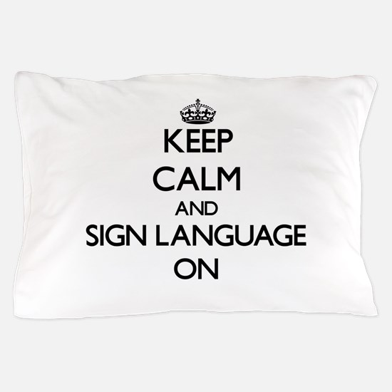Keep Calm and Sign Language ON Pillow Case