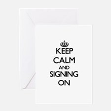 Keep Calm and Signing ON Greeting Cards