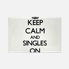 Keep Calm and Singles ON Magnets