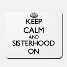 Keep Calm and Sisterhood ON Mousepad