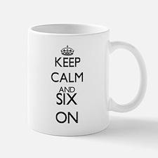 Keep Calm and Six ON Mugs