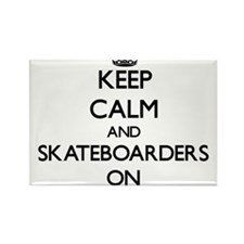 Keep Calm and Skateboarders ON Magnets