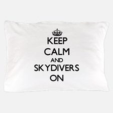 Keep Calm and Skydivers ON Pillow Case