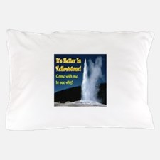 It's Better In Yellowstone! Pillow Case