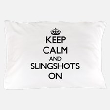 Keep Calm and Slingshots ON Pillow Case