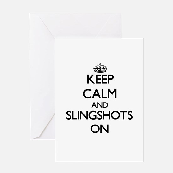 Keep Calm and Slingshots ON Greeting Cards