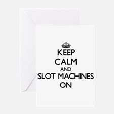 Keep Calm and Slot Machines ON Greeting Cards