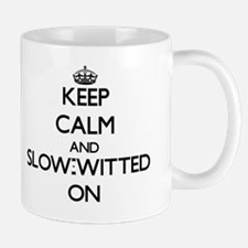 Keep Calm and Slow-Witted ON Mug
