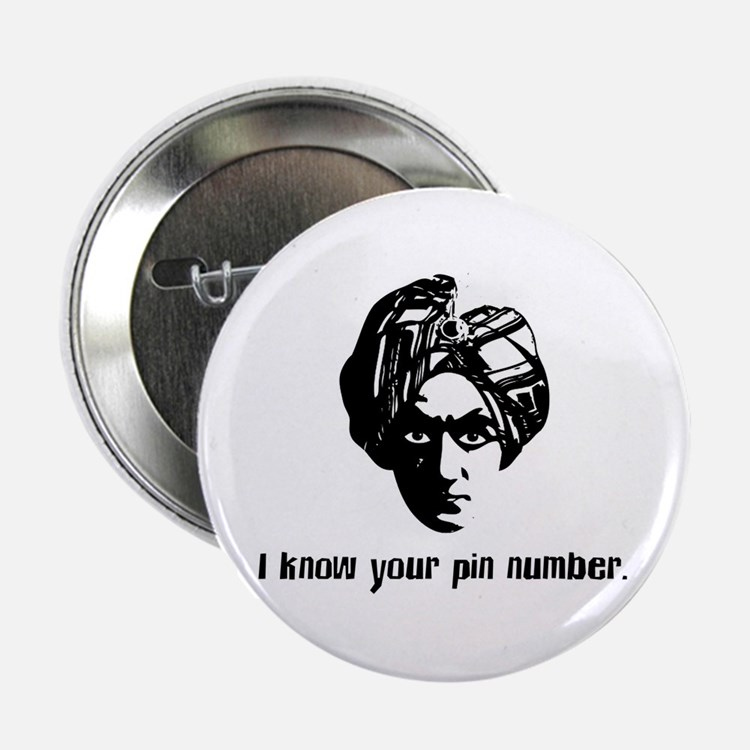 I know your pin number. Button