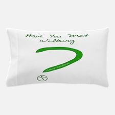 Have You Met Wilbury? Pillow Case