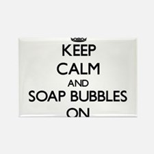 Keep Calm and Soap Bubbles ON Magnets