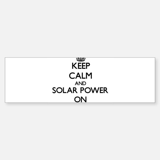 Keep Calm and Solar Power ON Bumper Bumper Bumper Sticker