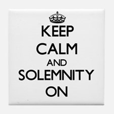 Keep Calm and Solemnity ON Tile Coaster