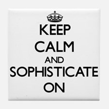Keep Calm and Sophisticate ON Tile Coaster
