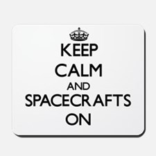 Keep Calm and Spacecrafts ON Mousepad