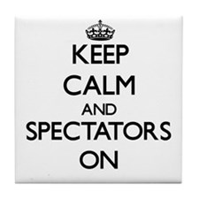 Keep Calm and Spectators ON Tile Coaster
