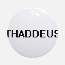 Thaddeus Digital Name Design Ornament (Round)