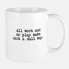 All work and no play makes Jack a dull boy. Mugs
