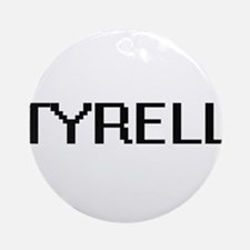 Tyrell Digital Name Design Ornament (Round)