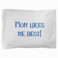 Mom Likes Me Best! Pillow Sham