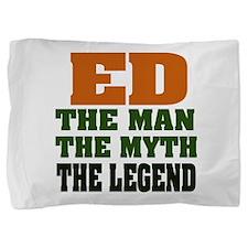 Ed The Legend Pillow Sham