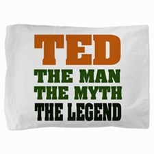 Ted The Legend Pillow Sham