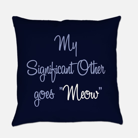 My Significant Other goes Meow Everyday Pillow