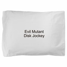 Evil Mutant Disk Jockey Pillow Sham